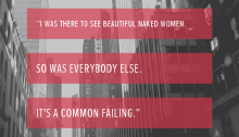 """I was there to see beautiful naked women. So was everybody else. It's a common failing."""